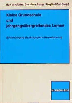 Kleine Grundschule und Jahrgangsübergreifendes Lernen von Kost,  Siegfried, Sandfuchs,  Uwe, Stange,  Eva M