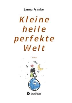Kleine heile perfekte Welt von Franke,  Janna