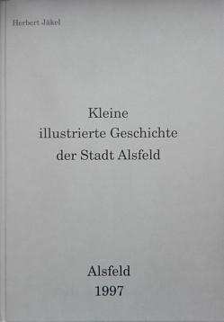 Kleine illustrierte Geschichte der Stadt Alsfeld von Jäkel,  Herbert