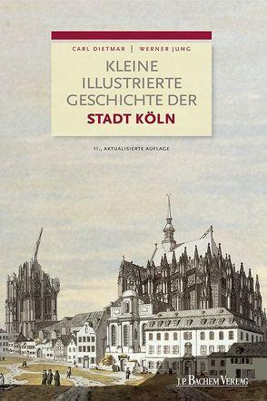 Kleine illustrierte Geschichte der Stadt Köln von Dietmar,  Carl, Jung,  Werner