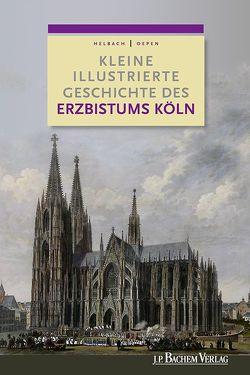 Kleine illustrierte Geschichte des Erzbistums Köln von Helbach,  Ulrich, Oepen,  Joachim