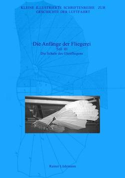 Kleine Illustrierte Schriftenreihe zur Geschichte der Luftfahrt / Die Anfänge der Fliegerei – Teil III, Zweite überarbeitete Ausgabe von Lüdemann,  Rainer