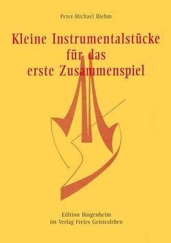 Kleine Instrumentalstücke für das erste Zusammenspiel von Riehm,  Peter M