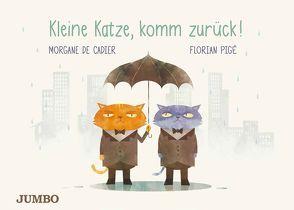 Kleine Katze, komm zurück! von De Cadier,  Morgane, Pigé,  Florian