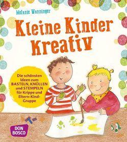 Kleine Kinder kreativ von Wanninger,  Melanie