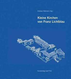 Kleine Kirchen von Franz Lichtblau – Eine Werkliste von Hildmann,  Andreas