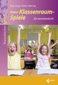 Kleine Klassenraumspiele von Döhring,  Volker, Lange,  Anja