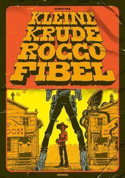 KLEINE KRUDE ROCCO FIBEL von Sobottke,  Bela