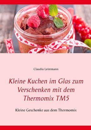 Kleine Kuchen im Glas zum Verschenken mit dem Thermomix TM5 von Leistmann,  Claudia