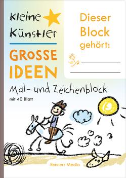 Kleine Künstler – Große Ideen, Mal- und Zeichenblock von Kai,  Renners