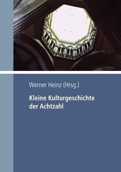 Kleine Kulturgeschichte der Achtzahl von Heinz,  Dr. Werner