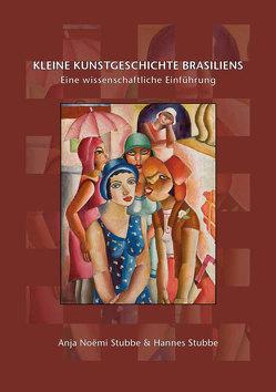 Kleine Kunstgeschichte Brasiliens von Stubbe,  Anja Noëmi, Stubbe,  Hannes