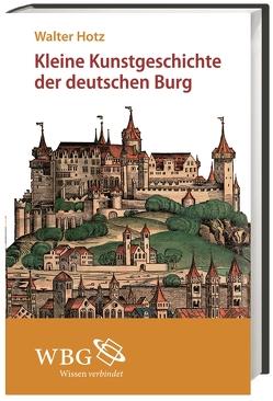 Kleine Kunstgeschichte der deutschen Burg von Hotz,  Walter