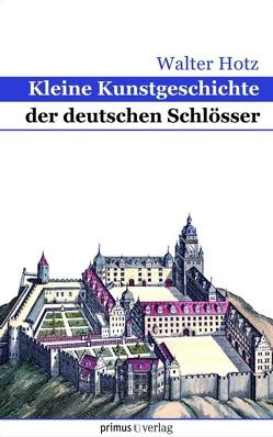 Kleine Kunstgeschichte der deutschen Schlösser von Hotz,  Walter