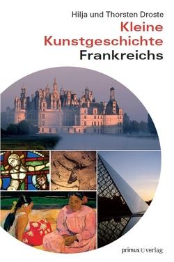 Kleine Kunstgeschichte Frankreichs von Droste,  Hilja, Droste,  Thorsten