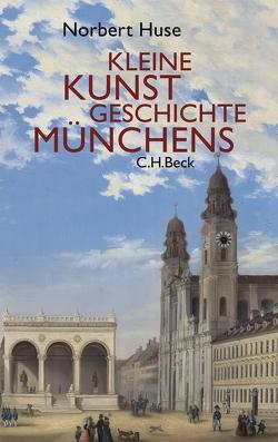 Kleine Kunstgeschichte Münchens von Huse,  Norbert