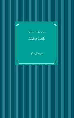 kleine Lyrik von Hansen,  Albert