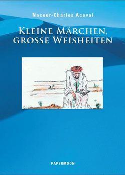 """""""Kleine Märchen, Grosse Weisheiten"""" von Aceval,  Naceur-Charles, Eißler,  Carola"""