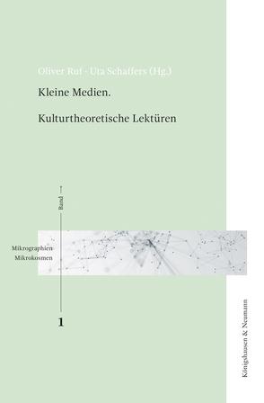 Kleine Medien. Kulturtheoretische Lektüren von Ruf,  Oliver, Schaffers,  Uta