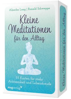Kleine Meditationen für den Alltag von Long,  Aljoscha, Schweppe,  Ronald Pierre