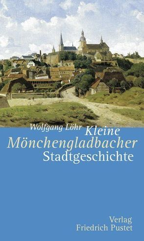 Kleine Mönchengladbacher Stadtgeschichte von Löhr,  Wolfgang