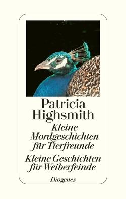 Kleine Mordgeschichten für Tierfreunde / Kleine Geschichten für Weiberfeinde von Highsmith,  Patricia, Ingendaay,  Paul, Walz,  Melanie