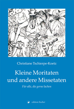 Kleine Moritaten und andere Missetaten von Tschierpe-Koetz,  Christiane