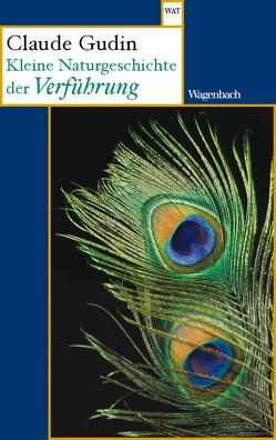 Kleine Naturgeschichte der Verführung von Gudin,  Claude, Heyne,  Elisabeth
