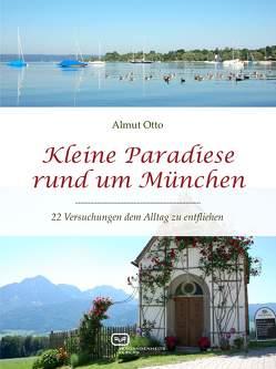 Kleine Paradiese rund um München von Otto,  Almut