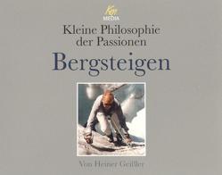 Kleine Philosophie der Passionen – Bergsteigen von Geißler,  Heiner