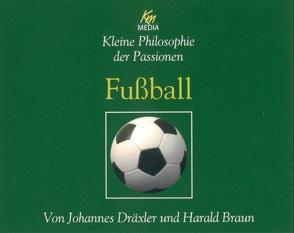 Kleine Philosophie der Passionen -Fußball von Braun,  Harald, Dräxler,  Johannes