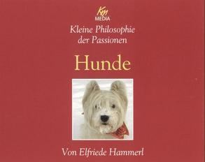 Kleine Philosophie der Passionen – Hunde von Hammerl,  Elfriede