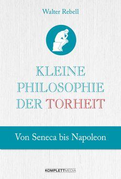 Kleine Philosophie der Torheit von Rebell,  Walter