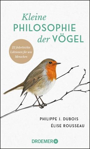 Kleine Philosophie der Vögel von Dubois,  Philippe J., Liebl,  Elisabeth, Rousseau,  Elise