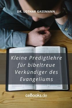 Kleine Predigtlehre für bibeltreue Verkündiger des Evangeliums von Gassmann,  Lothar
