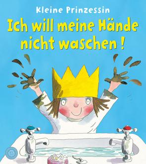 Kleine Prinzessin – Ich will meine Hände nicht waschen! von Ross,  Tony