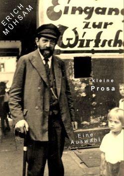 Kleine Prosa: Eine Auswahl von Holzhöfer,  Christoph, Mühsam,  Erich