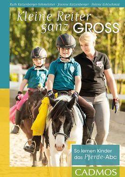 Kleine Reiter – ganz groß von Katzenberger,  Yvonne, Katzenberger-Schmelcher,  Ruth, Kohlschmid,  Helene