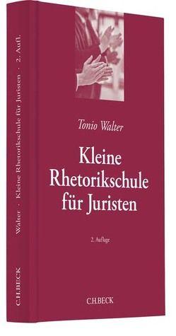 Kleine Rhetorikschule für Juristen von Walter,  Tonio