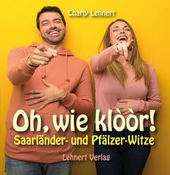 Oh, wie klòòr – Saarländer-Pfälzer-Witze von Lehnert,  Charly