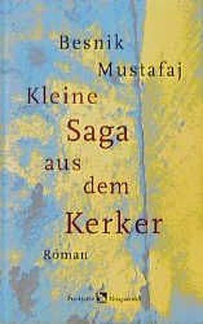 Kleine Saga aus dem Kerker von Mustafaj,  Besnik, Röhm,  Joachim