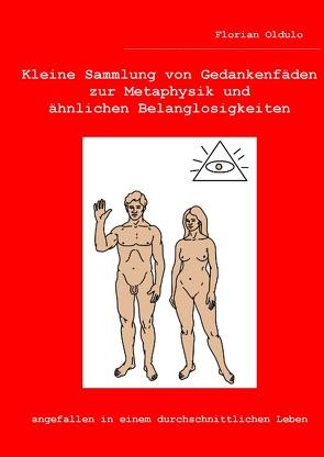Kleine Sammlung von Gedankenfäden zur Metaphysik und ähnlichen Belanglosigkeiten von Oldulo,  Florian