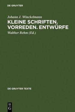 Kleine Schriften • Vorreden • Entwürfe von Kunze,  Max, Rehm,  Walther, Sichtermann,  Hellmut, Winckelmann,  Johann J