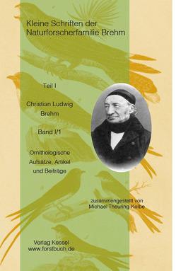 Kleine Schriften der Naturforscherfamilie Brehm – Christian Ludwig Brehm Band I/1 von Theuring-Kolbe,  Michael