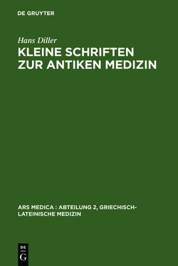 Kleine Schriften zur antiken Medizin von Baader,  Gerhard, Diller,  Hans, Grensemann,  Hermann