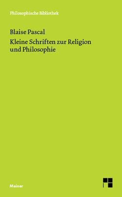 Kleine Schriften zur Religion und Philosophie von Kunzmann,  Ulrich, Pascal,  Blaise, Raffelt,  Albert