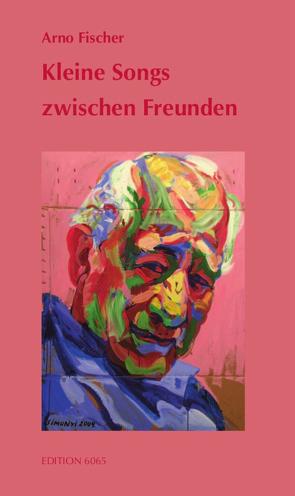 Kleine Songs zwischen Freunden von Fischer,  Arno