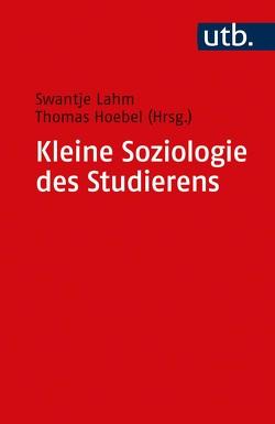 Kleine Soziologie des Studierens von Hoebel,  Thomas, Lahm,  Swantje