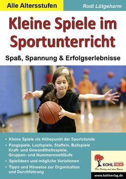 Kleine Spiele im Sportunterricht von Lütgeharm,  Rudi