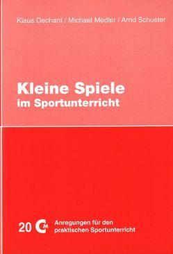 Kleine Spiele im Sportunterricht von Dechant,  Klaus, Medler,  Michael, Schuster,  Arnd